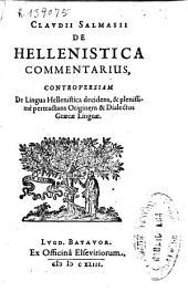 Claudii Salmasii De Hellenistica commentarius, controversiam de lingua Hellenistica decidens, & plenissimè pertractans originem & dialectos Graecae Linguae