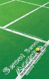 SWEET, SWEET ADDICTION: Pain and Pleasure of a Tennis Playing Family