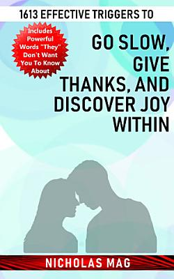 1613 Effective Triggers to Go Slow  Give Thanks  and Discover Joy Within