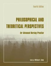 Philosophical and Theoretical Perspectives for Advanced Nursing Practice: Edition 4