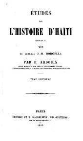 Études sur l'histoire d'Haïti suivies de la vie du général J.M. Borgella: Volume2
