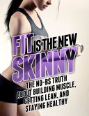 Fit Is the New Skinny: The No-BS Truth About Building Muscle, Getting Lean, and Staying Healthy by Michael Matthews