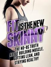 Fit Is the New Skinny: The No-BS Truth About Building Muscle, Getting Lean, and Staying Healthy
