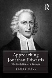 Approaching Jonathan Edwards: The Evolution of a Persona