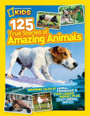 125 True Stories of Amazing Animals