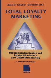 Total Loyalty Marketing: Mit begeisterten Kunden und loyalen Mitarbeitern zum Unternehmenserfolg, Ausgabe 5
