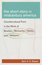 The Short Story in Midcentury America: Countercultural Form in the Work of Bowles, McCarthy, Welty, and Williams