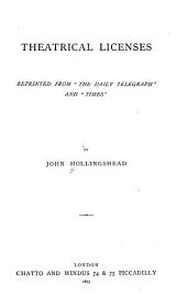 "Theatrical Licenses: Reprinted from ""The Daily Telegraph"" and ""Times."""