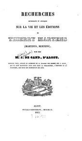 Recherches historiques et critiques sur la vie et les éditions de Thierry Martens (Martinus, Mertens)