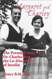 Margaret and Charley: The Personal Story of Dr. Charles Best, the Co-discoverer of Insulin