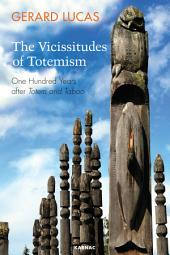 The Vicissitudes of Totemism: One Hundred Years After Totem and Taboo