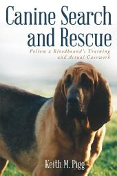 Canine Search and Rescue: Follow a Bloodhound'S Training and Actual Case Work