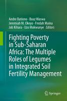 Fighting Poverty in Sub Saharan Africa  The Multiple Roles of Legumes in Integrated Soil Fertility Management PDF