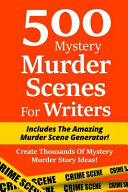 500 Mystery Murder Scenes for Writers