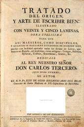 Tratado del origen y arte de escribir bien: ilustrado con veinticinco láminas