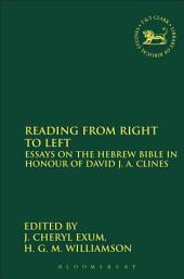 Reading from Right to Left: Essays on the Hebrew Bible in honour of David J. A. Clines