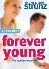 Das Neue Forever Young: Einfach jung bleiben mit dem 4-Wochen-Erfolgsprogramm Power für Ihre Gene - Jungbrunnen Steinzeit-Diät - Täglich jünger mit dem magischen Muskeltraining