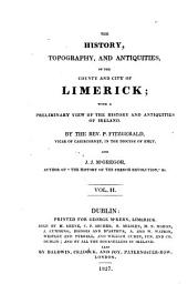 The History, Topography and Antiquities, of the County and City of Limerick: With a Preliminary View of the History and Antiquities of Ireland, Volume 2