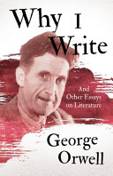 Why I Write   And Other Essays on Literature