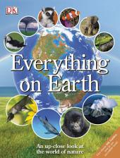 Everything on Earth: An Up-Close Look at the World of Nature