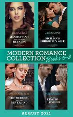 Modern Romance August 2021 Books 5-8: Manhattan's Most Scandalous Reunion (The Secret Sisters) / The Sicilian's Forgotten Wife / The Wedding Night They Never Had / The Only King to Claim Her
