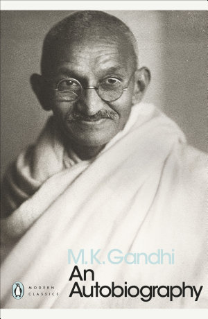 M. K. Gandhi: An Autobiography