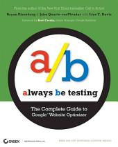 Always Be Testing: The Complete Guide to Google Website Optimizer