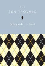 The Ben Trovato (mis)guide to Golf