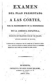 Examen del plan presentado a las Córtes: para el reconocimiento de la independencia de la América Española