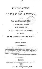A vindication of the court of Russia, from a false ... attack in a pamphlet [by C.J. Fox] intitled The state of the negotiation, &c