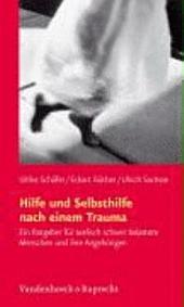 Hilfe und Selbsthilfe nach einem Trauma: ein Ratgeber für seelisch schwer belastete Menschen und ihre Angehörigen