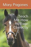 Teach Me How to Rage Correctly