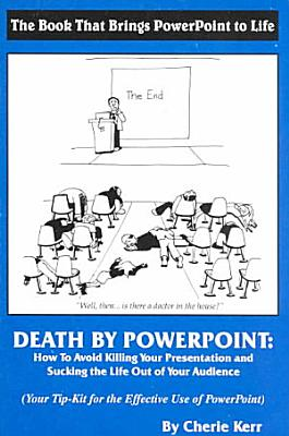 Death By Powerpoint  How To Avoid Killing Your Presentation and Sucking the Life Out of Your Audience PDF