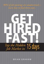 Get Hired Fast!: Tap The Hidden Job Market In 15 Days, Edition 2