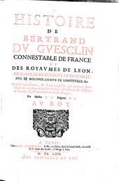Histoire de Bertrand Du Guesclin, Connestable de France (etc.) Composee nouvellement.... avec plusieurs pieces originales touchant la presente histoire (etc.)