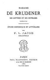 Madame de Krudener: ses lettres et ses ouvrages inédits. Étude historique et littéraire
