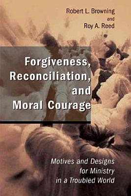 Forgiveness  Reconciliation  and Moral Courage