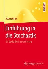 Einführung in die Stochastik: Ein Begleitbuch zur Vorlesung