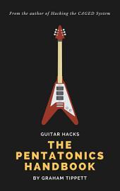 Guitar Hacks: The Pentatonics Handbook