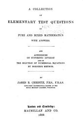 A Collection of Elementary Test Questions in Pure and Mixed Mathematics with Answers: And Appendices on Synthetic Division and on the Solution of Numerical Equations by Horner's Method