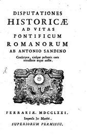 Disputationes historicae Antonii Sandini ed Vitas pontificum romanorum ab eodem descriptas