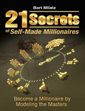 21 Secrets of Self-made Millionaires - Become a Millionaire By Modeling the Masters