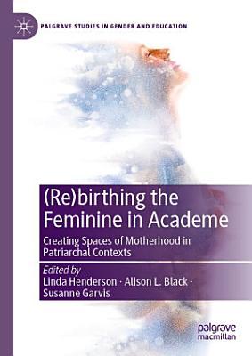 Re birthing the Feminine in Academe