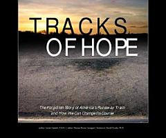 Tracks of Hope  The Forgotten Story of America s Runaway Train and How We Can Get Back On Track PDF