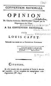 Convention Nationale. Opinion de Charles-Ambroise Bertrand, député par le département de l'Orne, à la Convention nationale, sur Louis Capet. Imprimée par ordre de la Convention nationale,...