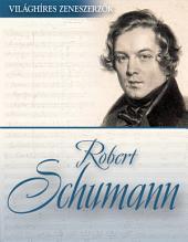 Robert Schumann: Világhíres zeneszerzők