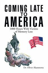 COMING LATE TO AMERICA: 1000 Hours With Victims of Memory Loss