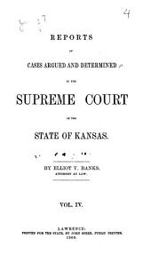 Reports of Cases Argued and Determined in the Supreme Court of the State of Kansas: Volume 4