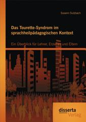 Das Tourette-Syndrom im sprachheilpädagogischen Kontext: Ein Überblick für Lehrer, Erzieher und Eltern