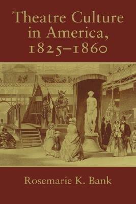 Theatre Culture in America  1825 1860 PDF